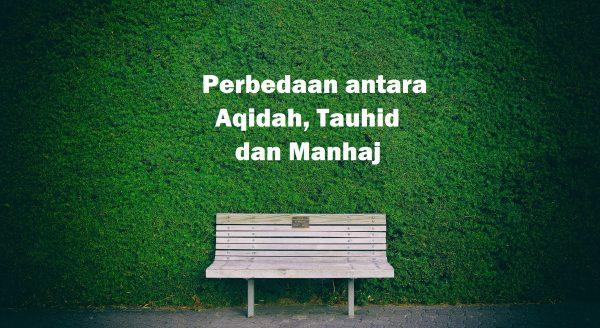 Perbedaan antara Aqidah, Tauhid dan Manhaj